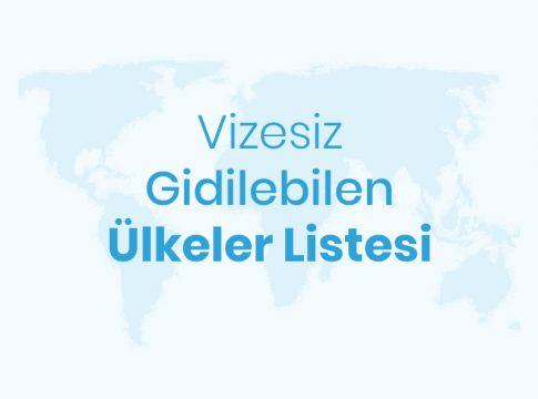 Vizesiz Gidilebilen Ülkeler Listesi