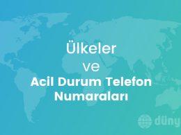 Ülkeler ve Acil Durum Telefon Numaraları