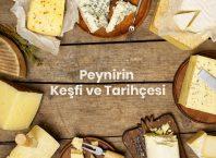 Peynirin Keşfi ve Tarihçesi