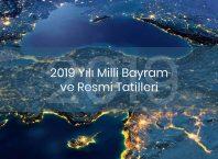 2019 Yılı Milli Bayram ve Resmi Tatilleri Ne Zaman?