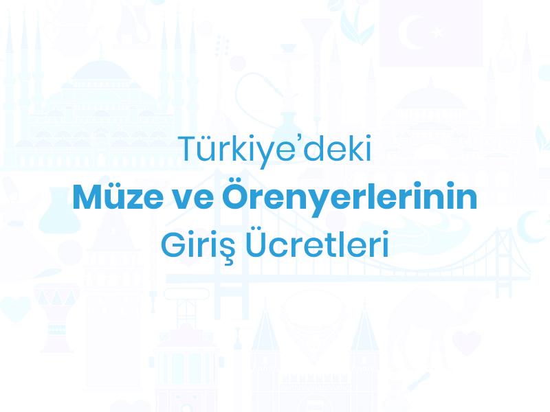 Türkiye'deki Müze ve Örenyerlerinin Giriş Ücretleri